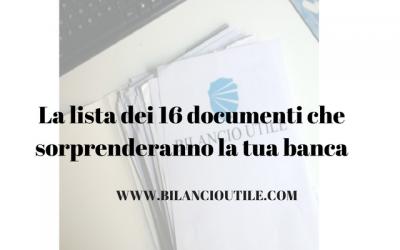 I 16 documenti che sorprenderanno la tua banca.