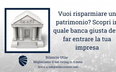 Vuoi risparmiare un patrimonio? Scopri in quale banca giusta devi far entrare la tua impresa.