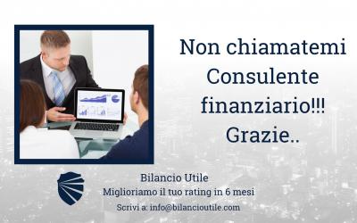 Non chiamatemi consulente finanziario!!!Grazie…